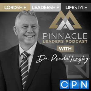 Pinnacle Leaders Podcast with Dr. Randal Langley